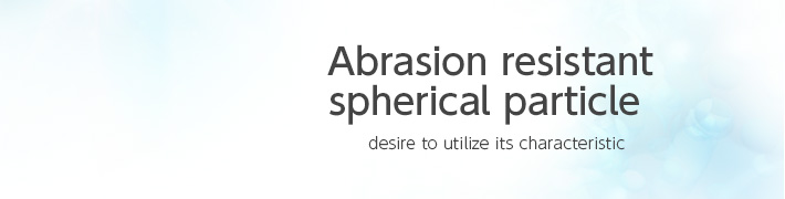Abrasion resistant spherical particle  「desire to utilize its characteristic」
